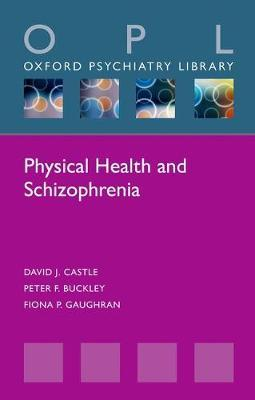 Physical Health and Schizophrenia – David J. Castle, Peter F. Buckley, Fiona P. Gaughran -Oxford University Press – 2017