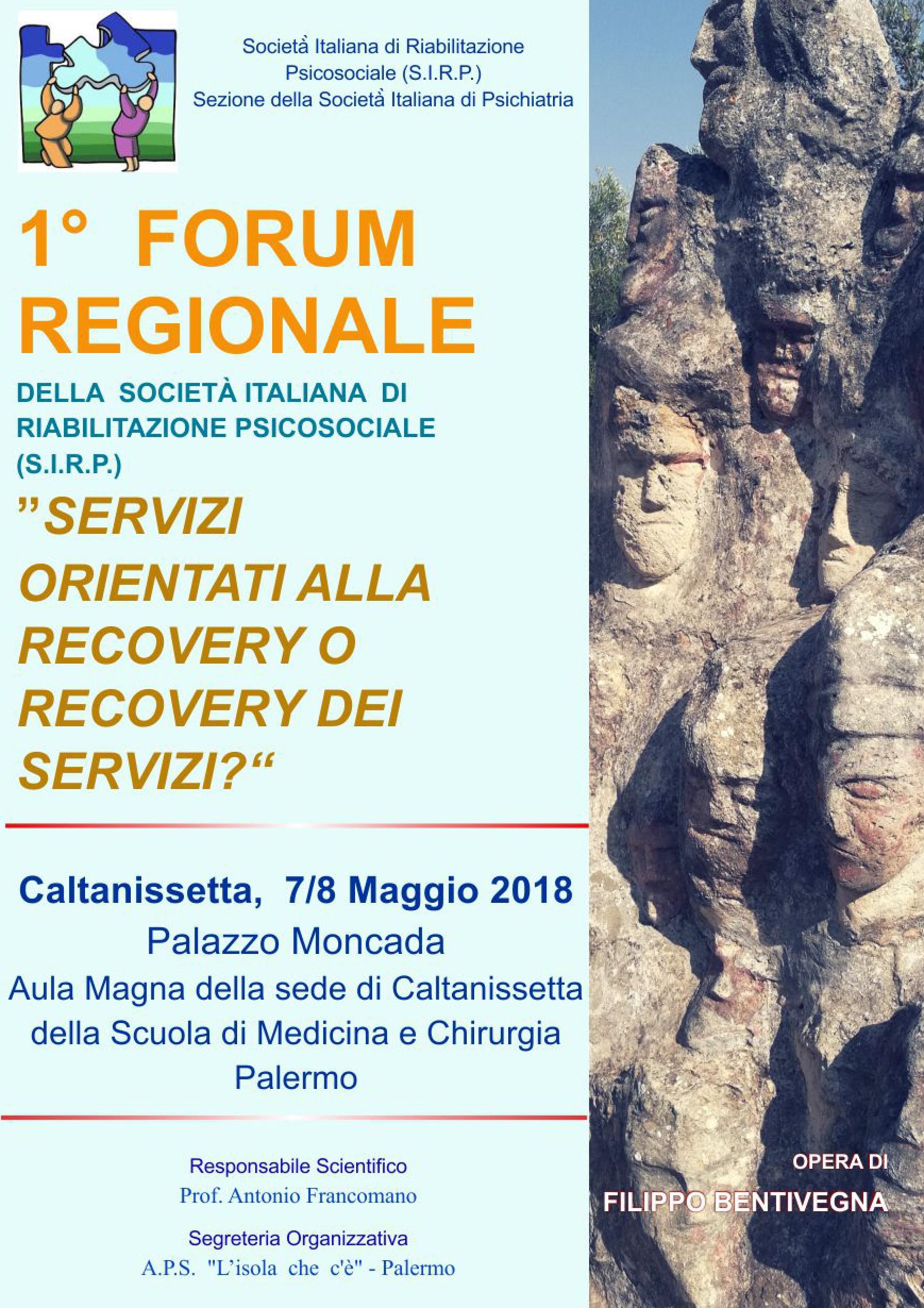 """1° FORUM REGIONALE DELLA SOCIETÀ ITALIANA DI RIABILITAZIONE PSICOSOCIALE (S.I.R.P.) """"SERVIZI ORIENTATI ALLA RECOVERY O RECOVERY DEI SERVIZI?"""""""